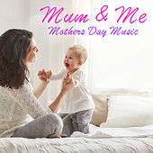 Mum & Me Mother's Day Music by Various Artists