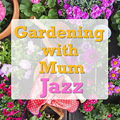 Gardening with Mum Jazz de Various Artists