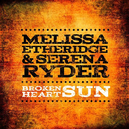 Broken Heart Sun by Melissa Etheridge