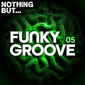 Nothing But... Funky Groove, Vol. 05 by Various Artists