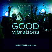 Good Vibrations, Vol. 4 (Deep-House Shakers) de Various Artists