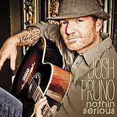 Nothin Serious by Josh Pruno