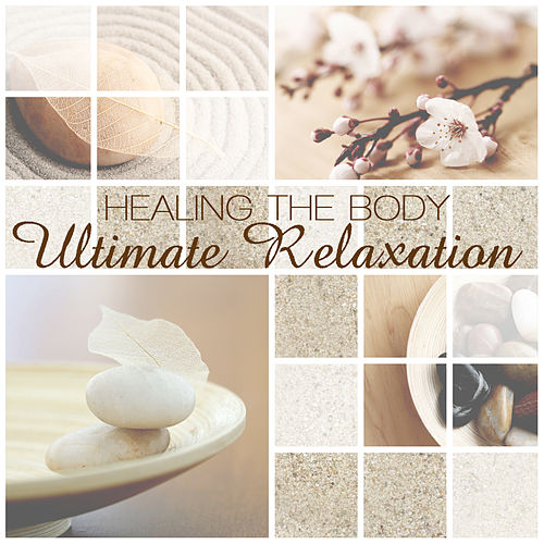 Healing The Body - Ultimate Relaxation by Various Artists