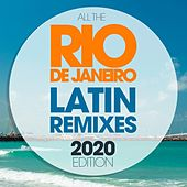 All The Rio De Janeiro Latin Remixes 2020 Edition by Los Locos, Red Hardin, Kyria, Gloriana, All Stars Generation, Movimento Latino, Tk, La Familia Loca, Los Chicos