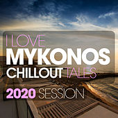 I Love Mykonos Chillout Tales 2020 Session by Various Artists