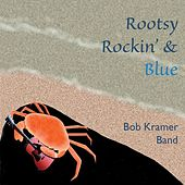 Rootsy Rockin' & Blue by Bob Kramer Band