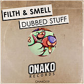 Dubbed Stuff de Filth and Smell