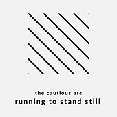 Running To Stand Still by The Cautious Arc