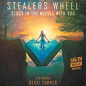 Stuck in the Middle with You (feat. Dexx! Turner) [SMiTHMUSiX Remix] by Stealers Wheel
