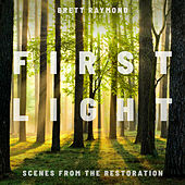 First Light: Scenes from the Restoration de Brett Raymond