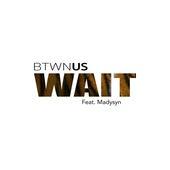 Wait (feat. Madysyn) de Btwn Us