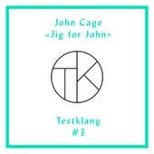 Testklang #3: John Cage Jig For John by Irmela Roelcke