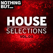 Nothing But... House Selections, Vol. 05 von Various Artists