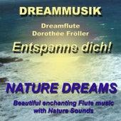 Entspanne dich! Nature Dreams by Dreamflute Dorothée Fröller