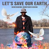 Let's Save Our Earth by Uchechukwu Johnfisher Uchem