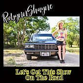 Let's Get This Show on the Road by Robynn Shayne