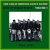 The Great British Dance Bands - Hits of WW II, Vol. 7 von Various Artists