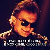 E Moj Kume, Kućo Stara von Ivan Martić Ivica