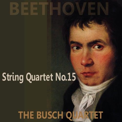 Beethoven: Quartet No. 15 in A Minor, Op. 132 by Busch Quartet
