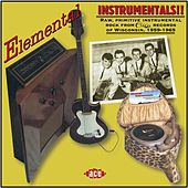 Elemental Instrumentals!! Raw, Primitive Instrumental Rock From Cuca by Various Artists