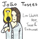 Live Ukulele Here, There & Everywhere di João Tostes