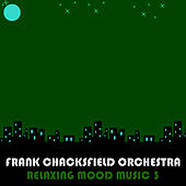 Relaxing Mood Music, Vol. 3 by Frank Chacksfield Orchestra