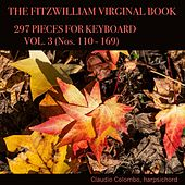 The Fitzwilliam Virginal Book: 297 Pieces for Keyboard, Vol. 3 (Nos. 110 - 169) by Claudio Colombo