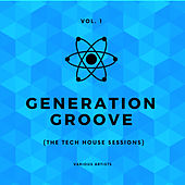 Generation Groove, Vol. 1 (The Tech House Sessions) von Various Artists