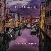 Distant Relaxation Meditation Ambience by Relaxing Chill Out Music