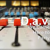We Came Here to Party de D.A.V.