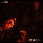Is Real von Ron