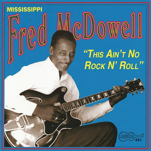 This Ain't No Rock N' Roll by Mississippi Fred McDowell