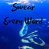 Swear Every Word de Lucy Williams