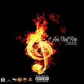 I Am That Fire by Jkee