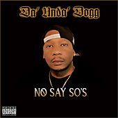 No Say So's de Da 'Unda' Dogg