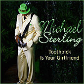 Toothpick Is Your Girlfriend by Michael Sterling