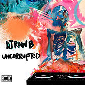 Uncorrupted by DJ Raw B