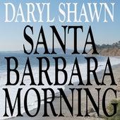 Santa Barbara Morning by Daryl Shawn