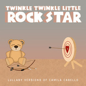 Lullaby Versions of Camila Cabello von Twinkle Twinkle Little Rock Star