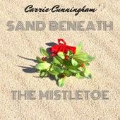 Sand Beneath the Mistletoe by Carrie Cunningham