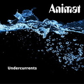 Undercurrents by Animat