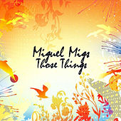 Those Things de Miguel Migs