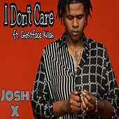 I Don't Care by Josh X