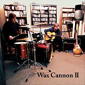 Wax Cannon II by Wax Cannon