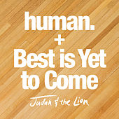 human. / Best is Yet to Come de Judah & the Lion