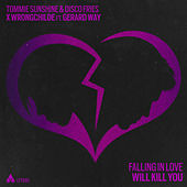 Falling In Love Will Kill You by Tommie Sunshine