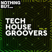 Nothing But... Tech House Groovers, Vol. 01 de Various Artists