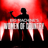 Big Machine's Women Of Country de Various Artists