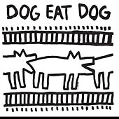 Dog Eat Dog by Dog Eat Dog