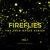 Fireflies (The Tech House Series), Vol. 1 von Various Artists